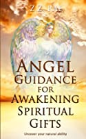 Angel Guidance for Awakening Spiritual Gifts: Uncover your natural ability 1974256081 Book Cover