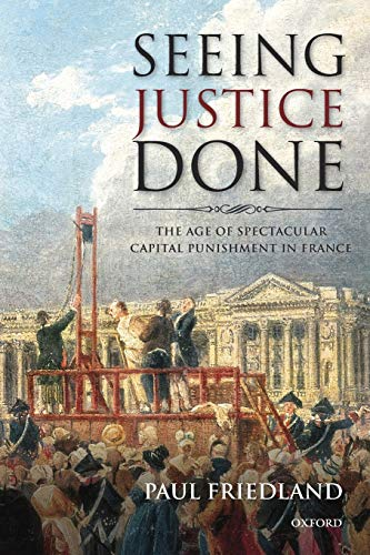 Seeing Justice Done: The Age Of Spectacular Capital Punishment In France
