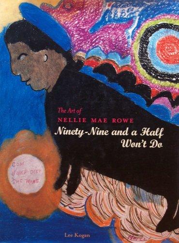 The Art of Nellie Mae Rowe : Ninety-Nine and a Half Won't Do