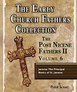 Early Church Fathers - Post Nicene Fathers II - Volume 6 - Jerome: The Principal Works of St. Jerome (The Early Church Fathers-Post Nicene II)