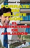 Forrate en Billete Con El Marketing de Afiliados. Guia Completa Sobre Como Ganar Dinero en Internet Con El Marketing de Afiliacion