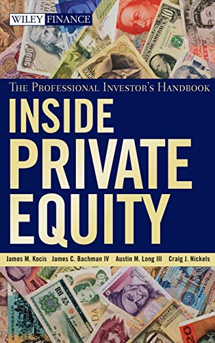Compare Textbook Prices for Inside Private Equity: The Professional Investor's Handbook 1 Edition ISBN 9780470421895 by Kocis, James M.,Bachman IV, James C.,Long III, Austin M.,Nickels, Craig J.
