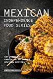 Mexican Independence Food Series: Set Yourself Free with 40 Unique Mexican Recipes