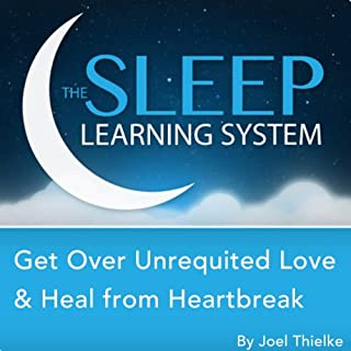 Get Over Unrequited Love and Heal from Heartbreak with Hypnosis, Meditation, and Affirmations (The Sleep Learning System) audiobook cover art