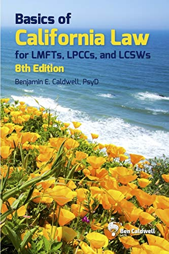Compare Textbook Prices for Basics of California Law for LMFTs, LPCCs, and LCSWs 8th Edition ISBN 9781734873542 by Benjamin E. Caldwell