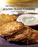 Arthur Schwartz's Jewish Home Cooking: Yiddish Recipes Revisited [A Cookbook]