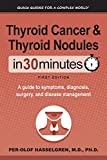 Thyroid Cancer and Thyroid Nodules In 30 Minutes: A guide to symptoms, diagnosis, surgery, and disease management