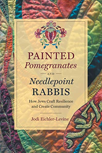 Painted Pomegranates and Needlepoint Rabbis: How Jews Craft Resilience and Create Community (Where Religion Lives)