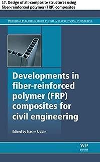 Developments in fiber-reinforced polymer (FRP) composites for civil engineering: 17. Design of all-composite structures using fiber-reinforced polymer ... Series in Civil and Structural Engineering)