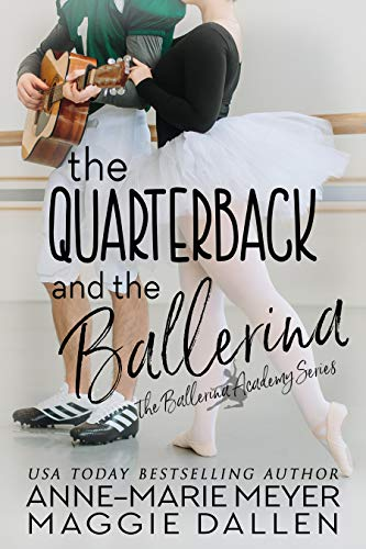 The Quarterback and the Ballerina: A Sweet YA Romance (The Ballerina Academy Book 1)