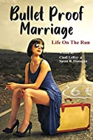 Bullet Proof Marriage: Life On The Run