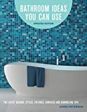 Bathroom Ideas You Can Use, Updated Edition: The Latest Designs, Styles, Fixtures, Surfaces and Remodeling Tips