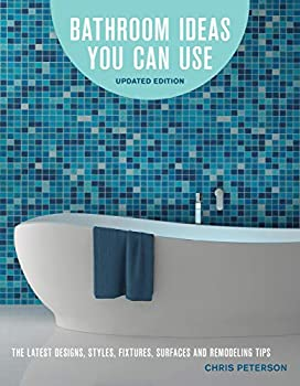 Bathroom Ideas You Can Use Updated Edition  The Latest Designs Styles Fixtures Surfaces and Remodeling Tips
