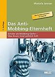 Das Anti-Mobbing-Elternheft: Schüler als Mobbing-Opfer – Was Ihrem Kind wirklich hilft