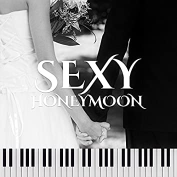 Sexy Honeymoon: Smooth Jazz Music for Sensual & Romantic Time, Beautiful Piano Songs, Love Making Atmosphere, Intimate Moments