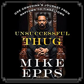 Unsuccessful Thug     One Comedian's Journey from Naptown to Tinseltown              By:                                                                                                                                 Mike Epps                               Narrated by:                                                                                                                                 J. D. Jackson                      Length: 5 hrs and 55 mins     334 ratings     Overall 4.6
