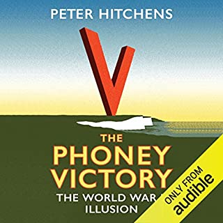 The Phoney Victory     The World War II Illusion              By:                                                                                                                                 Peter Hitchens                               Narrated by:                                                                                                                                 Peter Hitchens                      Length: 8 hrs and 20 mins     56 ratings     Overall 4.5