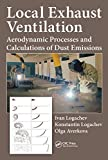 Local Exhaust Ventilation: Aerodynamic Processes and Calculations of Dust Emissions (English Edition)