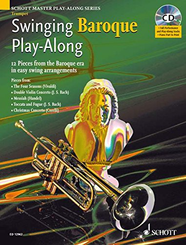 Swinging Baroque Play-Along: 12 Stücke aus dem Barock in einfachen Swing-Arrangements. Trompete. Ausgabe mit CD.: 12 Pieces from the Baroque Era in ... (Schott Master Play-Along Series)