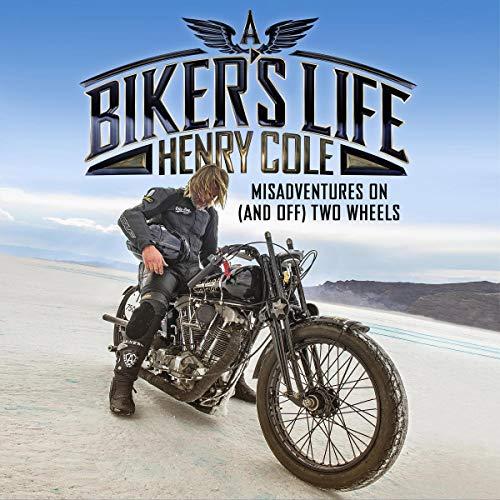A Biker's Life     Misadventures on (and off) Two Wheels              De :                                                                                                                                 Henry Cole                               Lu par :                                                                                                                                 Henry Cole                      Durée : 166 h et 40 min     Pas de notations     Global 0,0