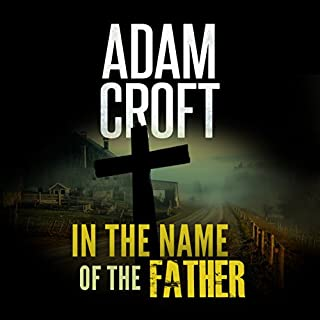 In the Name of the Father                   Auteur(s):                                                                                                                                 Adam Croft                               Narrateur(s):                                                                                                                                 Adam Croft                      Durée: 5 h et 28 min     1 évaluation     Au global 5,0