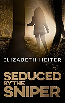 Seduced By The Sniper (The Lawmen Book 2) by [Elizabeth Heiter]