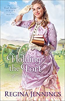 Holding the Fort (The Fort Reno Series Book #1) by [Regina Jennings]