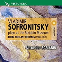 Sofronitsky Plays At The Scriabin Museum, Vol. 8