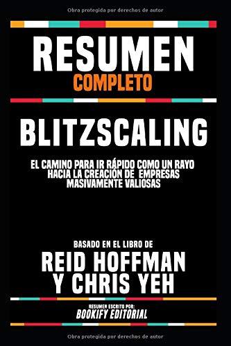 """Resumen Completo """"Blitzscaling: El Camino Para Ir Rápido Como Un Rayo Hacia La Creación De Empresas Masivamente Valiosas"""" - Basado En El Libro De Reid Hoffman Y Chris Yeh (Spanish Edition) download ebooks PDF Books"""
