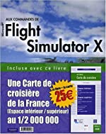 Aux commandes de Flight Simulator X + 2 cartes de vol de Bernard Jolivalt