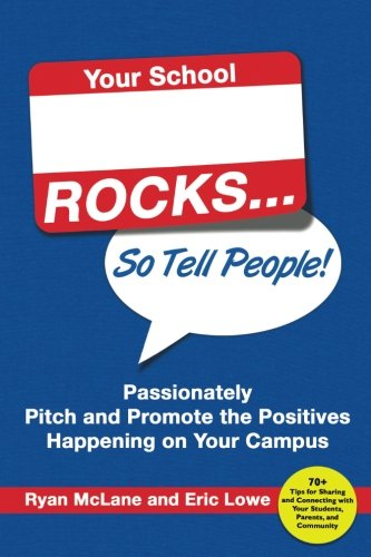 Your School Rocks: Passionately Pitch and Promote the Positives Happening on Your Campus