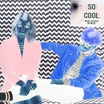 So Cool (San Cisco Remix)