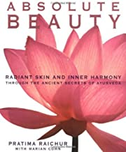 By Pratima Raichur - Absolute Beauty: Radiant Skin and Inner Harmony Through the Ancient Secrets of Ayurveda (12/28/98)