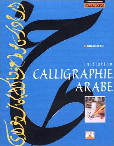 Le livre d'initiation à la calligraphie arabe