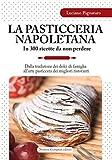 La pasticceria napoletana in 300 ricette da non perdere (eNewton Manuali e Guide)