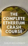 The Complete Ethereum Crash Course: The Perfect Guide To Understating The Basic Concept Of Ethereum In The Trading Market (English Edition)