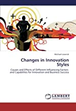Changes in Innovation Styles: Causes and Effects of Different Influencing Factors and Capabilites for Innovation and Busin...