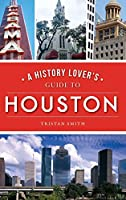 History Lover's Guide to Houston
