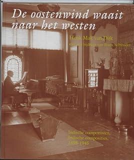 """De Oostenwind Waait Naar Het Westen: Indische Componisten, Indische Composities, 1898-1945 (Boekerij """"Oost En West"""")"""