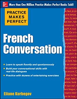 Practice Makes Perfect French Conversation (Practice Makes Perfect Series) by [Eliane Kurbegov]