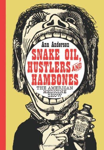 Snake Oil, Hustlers and Hambones: The American Medicine Show