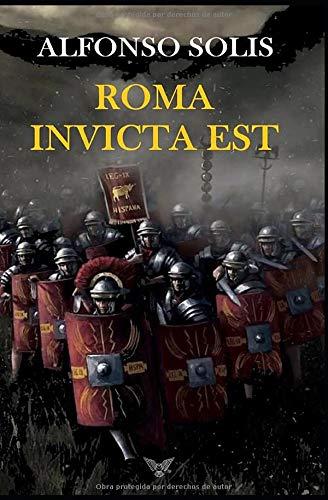 ROMA INVICTA EST: Novela histórica del Imperio Romano en Hispania