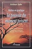 Mettre en pratique le pouvoir du moment présent de Eckhart Tolle ( 15 mai 1998 ) - 15/05/1998
