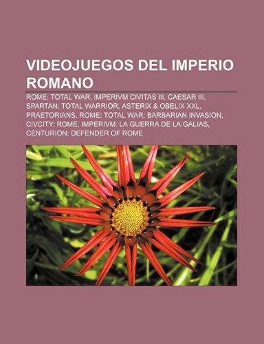 Videojuegos del Imperio Romano: Rome: Total War, Imperivm Civitas III, Caesar III, Spartan: Total Warrior, Asterix & Obelix XXL, Praetorians