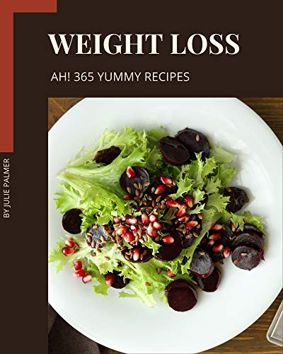Ah! 365 Yummy Weight Loss Recipes: Explore Yummy Weight Loss Cookbook NOW! (English Edition)