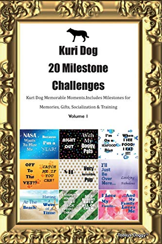 Kuri Dog 20 Milestone Challenges Kuri Dog Memorable Moments.Includes Milestones for Memories, Gifts, Socialization & Training Volume 1