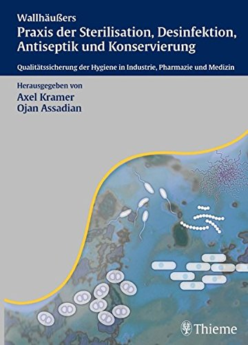 Wallhäußers Praxis der Sterilisation, Antiseptik und Konservierung: Qualitätssicherung der Hygiene in Industrie, Pharmazie und Medizin