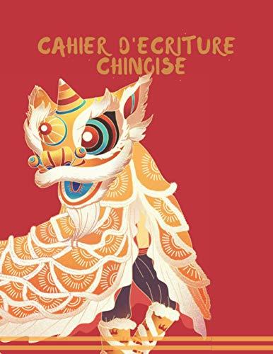 Cahier d'écriture chinoise: Cahier d'écriture chinoise Tian Zi Ge - Cahier Calligraphie Chinoise pour Débutants, Adultes & Enfants pour Écrire les ... pour les Amoureux De La Chine et sa Langue