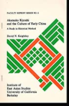 Review Article: Akatsuka Kiyoshi and the Culture of Early China: A Study in Historical Method (Faculty Reprint Series No. 6)