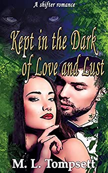 Kept in the Dark of Love and Lust: Shifter Romance by [M. L. Tompsett]